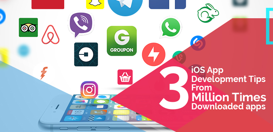 3 iOS App Development Tips from 'Million Times' Downloaded Apps