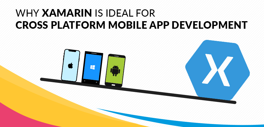 why xamarin is ideal for cross platform mobile app development